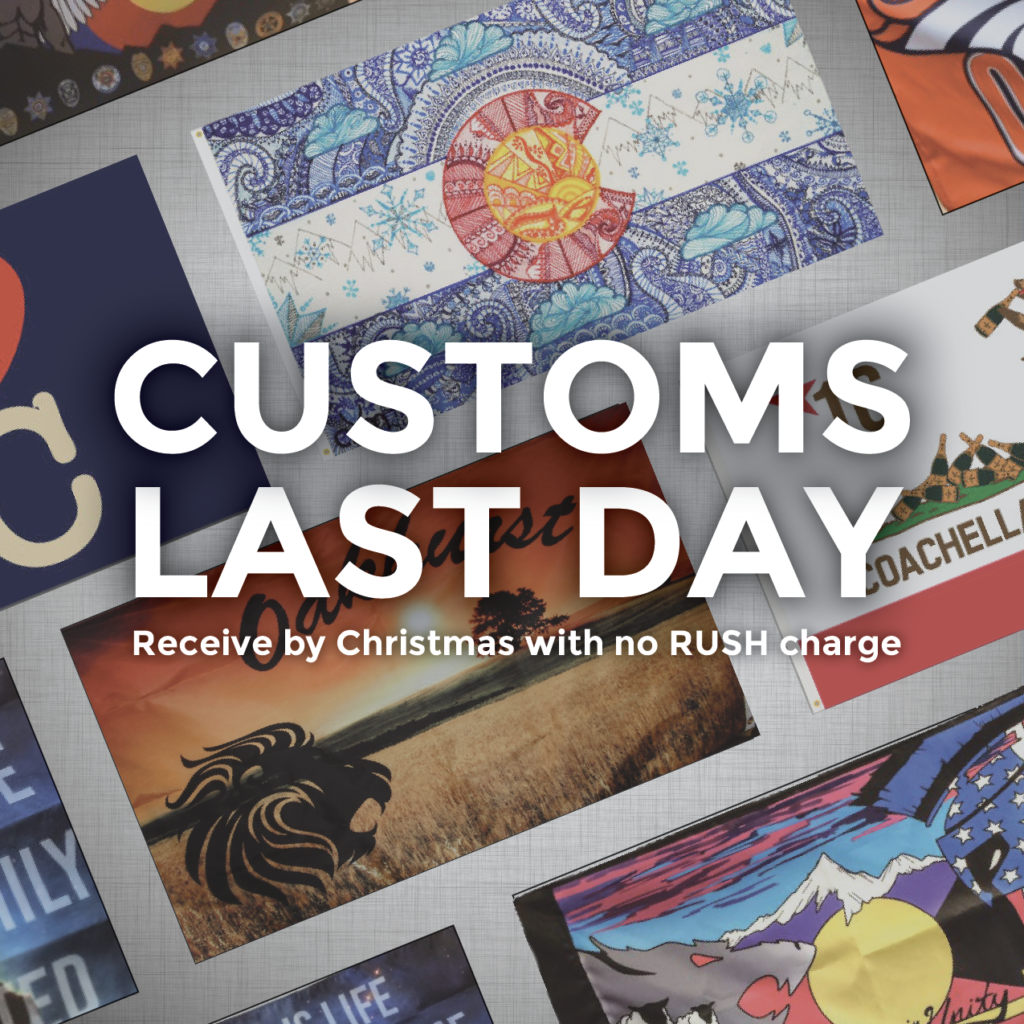 Last Day to order custom Flags